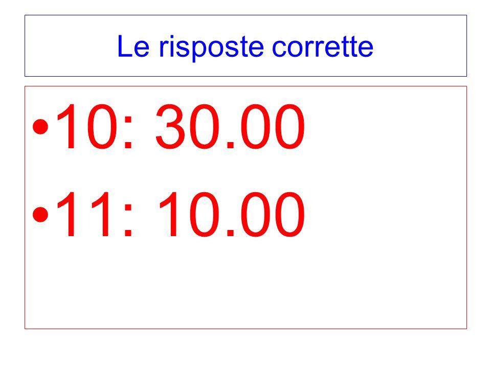 Le risposte corrette 10: 30.00 11: 10.00