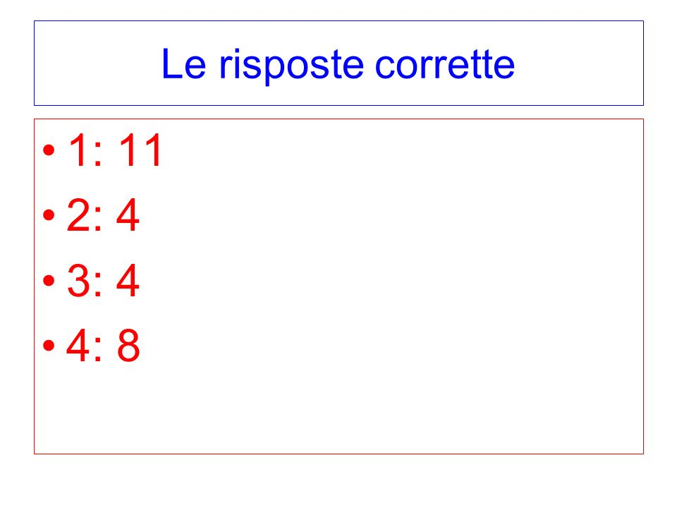Le risposte corrette 1: 11 2: 4 3: 4 4: 8