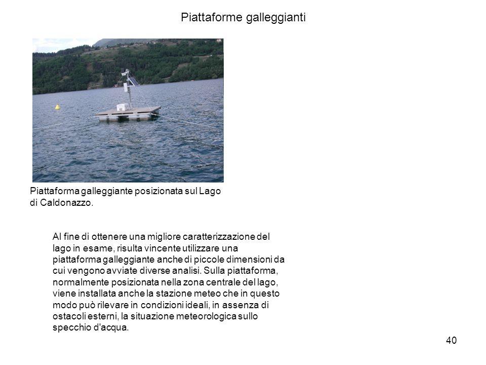 40 Al fine di ottenere una migliore caratterizzazione del lago in esame, risulta vincente utilizzare una piattaforma galleggiante anche di piccole dim