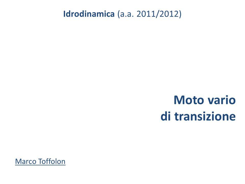Idrodinamica (a.a. 2011/2012) Moto vario di transizione Marco Toffolon