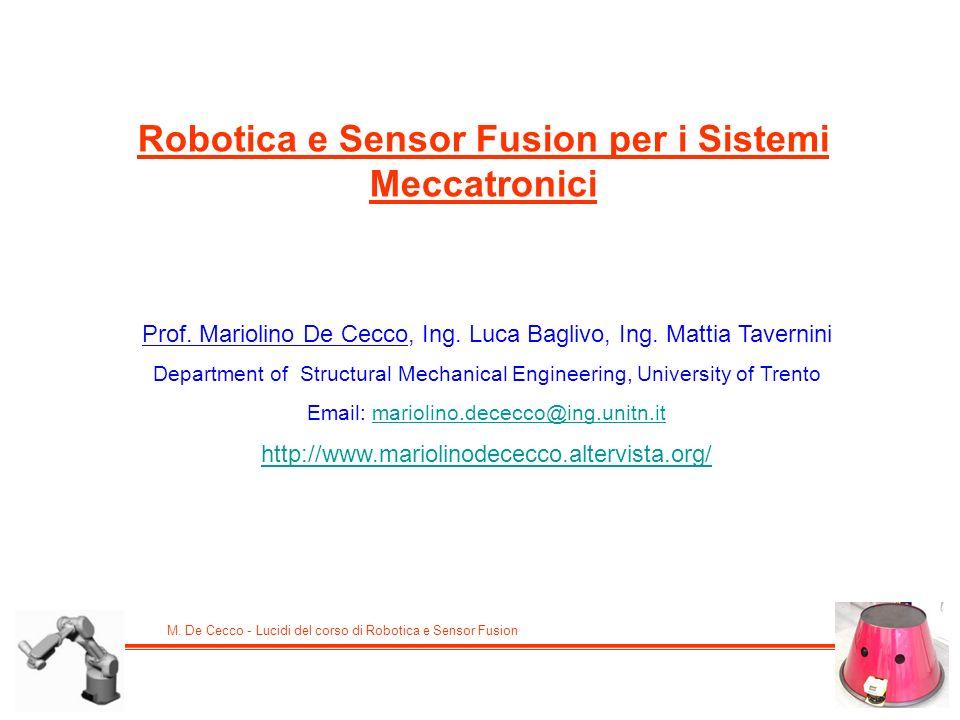 M. De Cecco - Lucidi del corso di Robotica e Sensor Fusion Robotica e Sensor Fusion per i Sistemi Meccatronici Prof. Mariolino De Cecco, Ing. Luca Bag