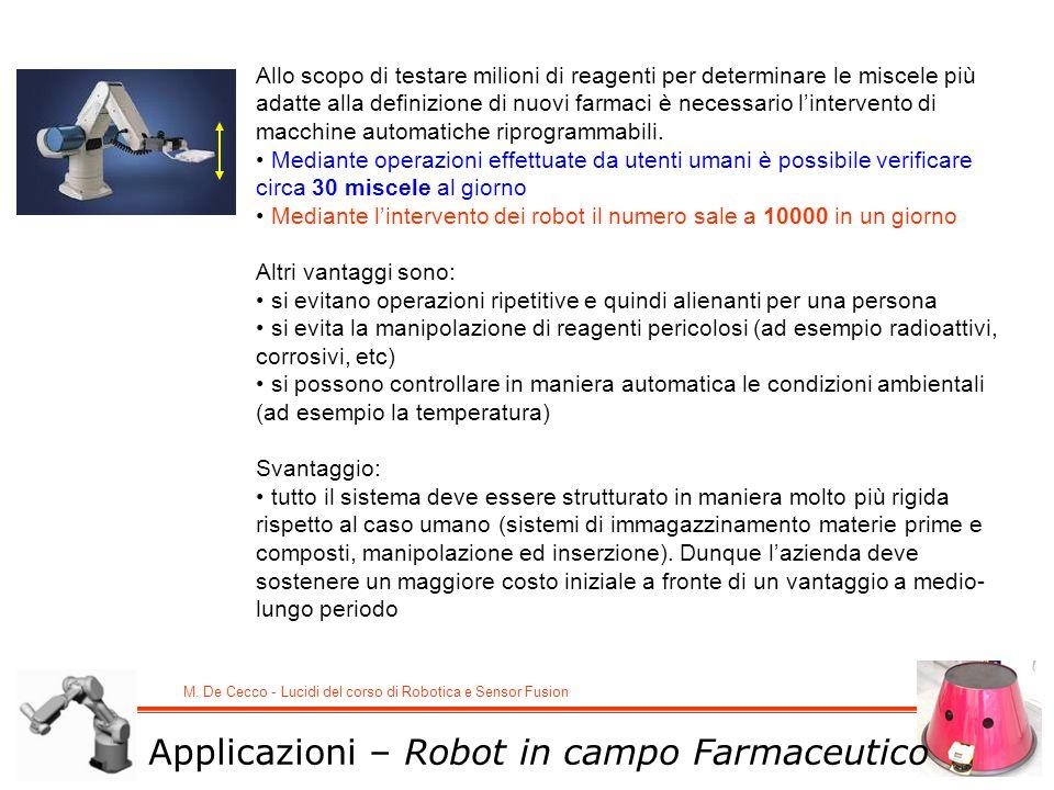 M. De Cecco - Lucidi del corso di Robotica e Sensor Fusion Allo scopo di testare milioni di reagenti per determinare le miscele più adatte alla defini