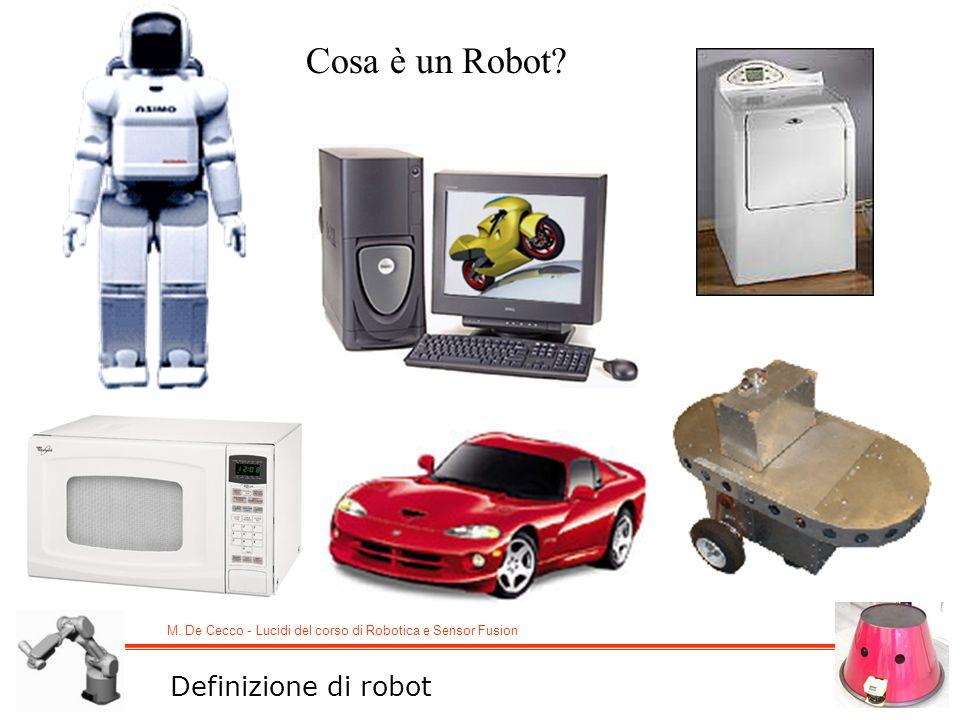 M. De Cecco - Lucidi del corso di Robotica e Sensor Fusion Cosa è un Robot? Definizione di robot
