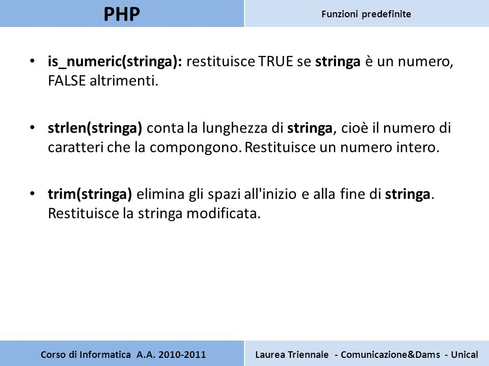 is_numeric(stringa): restituisce TRUE se stringa è un numero, FALSE altrimenti.