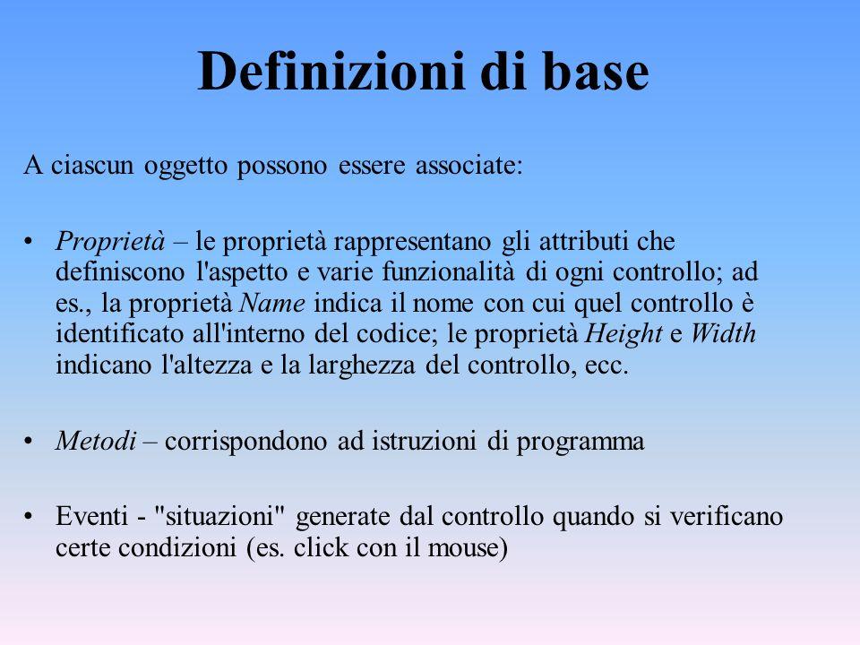 Definizioni di base A ciascun oggetto possono essere associate: Proprietà – le proprietà rappresentano gli attributi che definiscono l'aspetto e varie