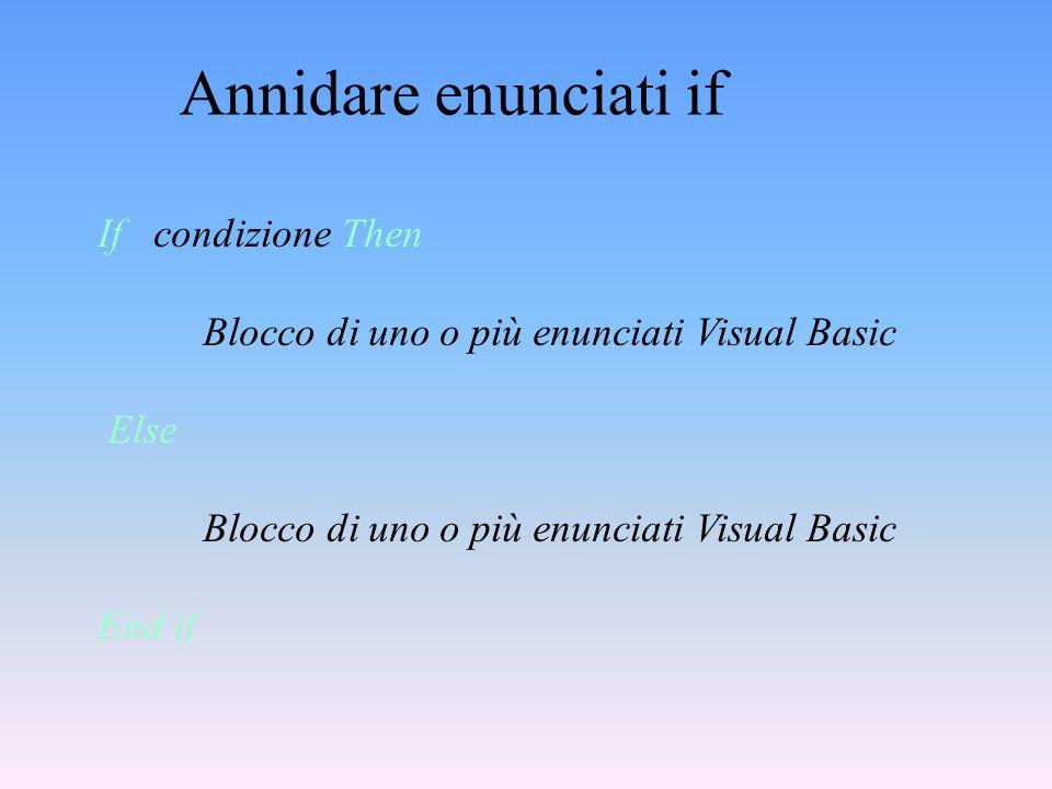 If condizione Then Blocco di uno o più enunciati Visual Basic Else Blocco di uno o più enunciati Visual Basic End if Annidare enunciati if