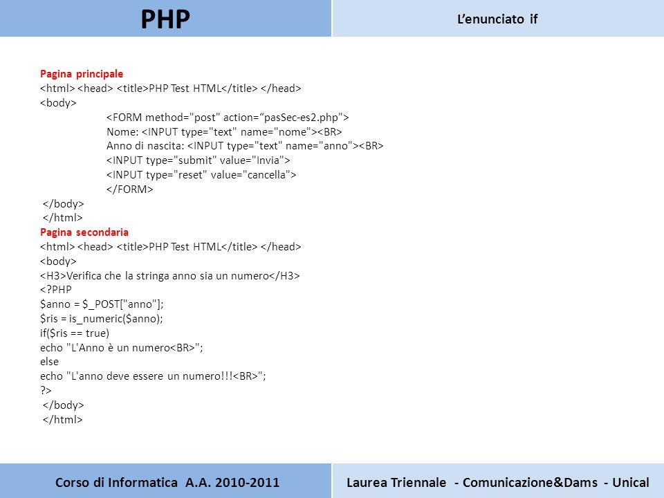 Pagina principale PHP Test HTML Nome: Anno di nascita: Pagina secondaria PHP Test HTML Verifica che la stringa anno sia un numero <?PHP $anno = $_POST