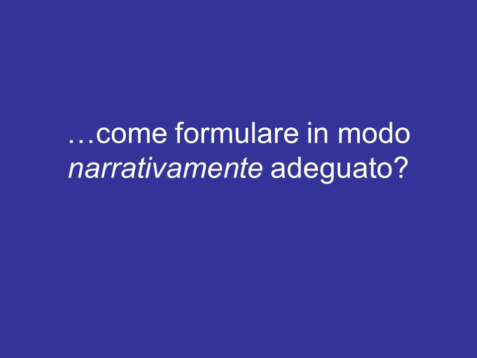 …come formulare in modo narrativamente adeguato