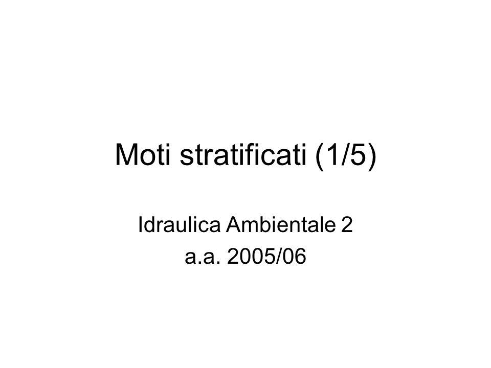 Moti stratificati (1/5) Idraulica Ambientale 2 a.a. 2005/06