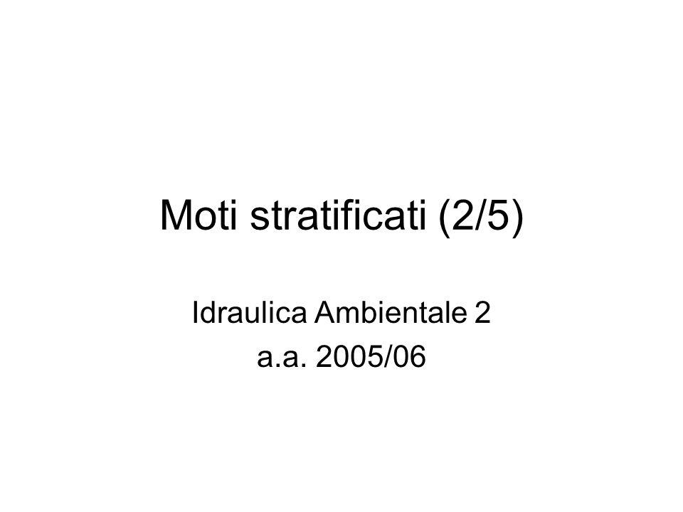 Moti stratificati (2/5) Idraulica Ambientale 2 a.a. 2005/06