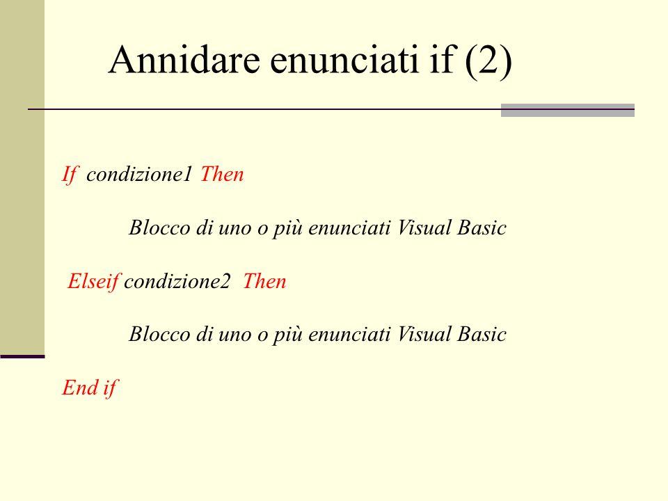 If condizione1 Then Blocco di uno o più enunciati Visual Basic Elseif condizione2 Then Blocco di uno o più enunciati Visual Basic End if Annidare enunciati if (2)