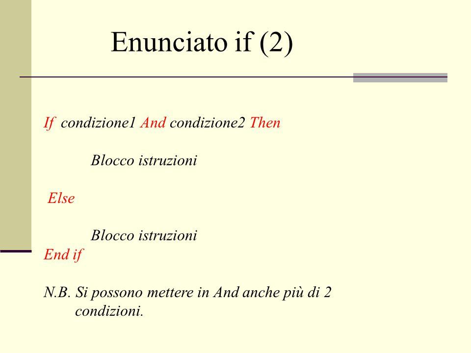 If condizione1 And condizione2 Then Blocco istruzioni Else Blocco istruzioni End if N.B. Si possono mettere in And anche più di 2 condizioni. Enunciat