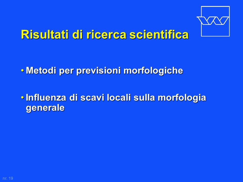 nr. 19 Risultati di ricerca scientifica Metodi per previsioni morfologicheMetodi per previsioni morfologiche Influenza di scavi locali sulla morfologi
