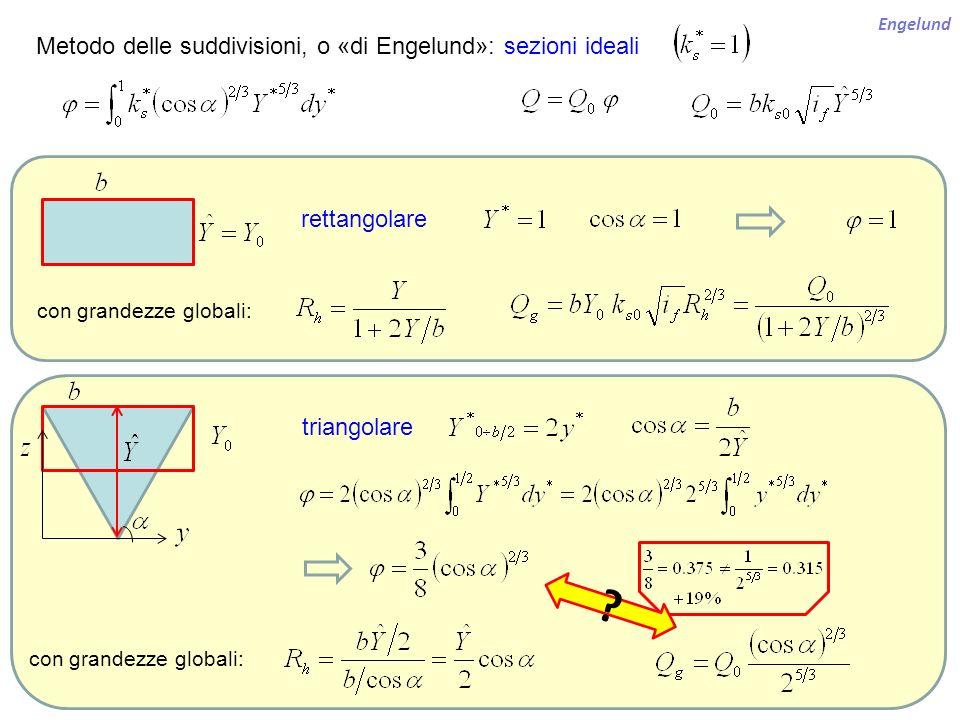 Engelund Metodo delle suddivisioni, o «di Engelund»: sezioni ideali rettangolare triangolare con grandezze globali: ?