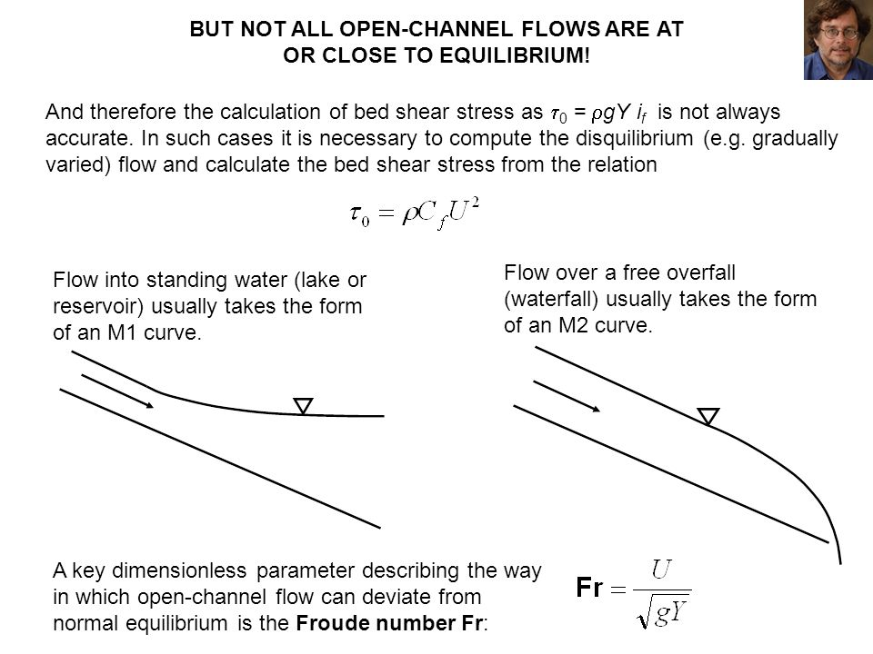 BUT NOT ALL OPEN-CHANNEL FLOWS ARE AT OR CLOSE TO EQUILIBRIUM! Flow into standing water (lake or reservoir) usually takes the form of an M1 curve. Flo