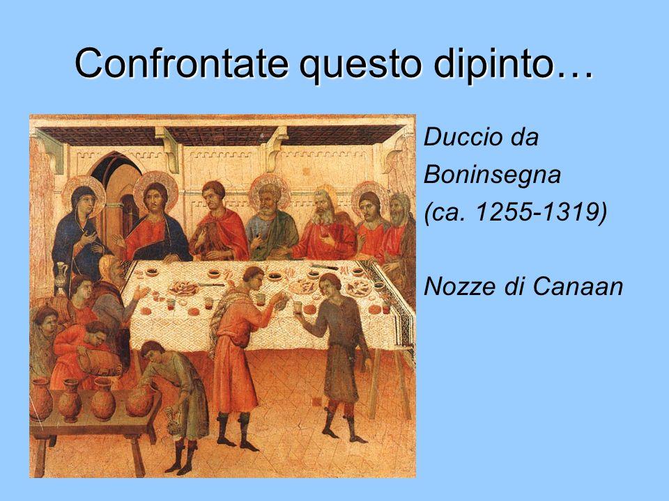 Confrontate questo dipinto… Duccio da Boninsegna (ca. 1255-1319) Nozze di Canaan