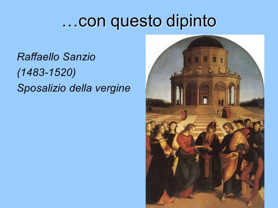 …con questo dipinto Raffaello Sanzio (1483-1520) Sposalizio della vergine