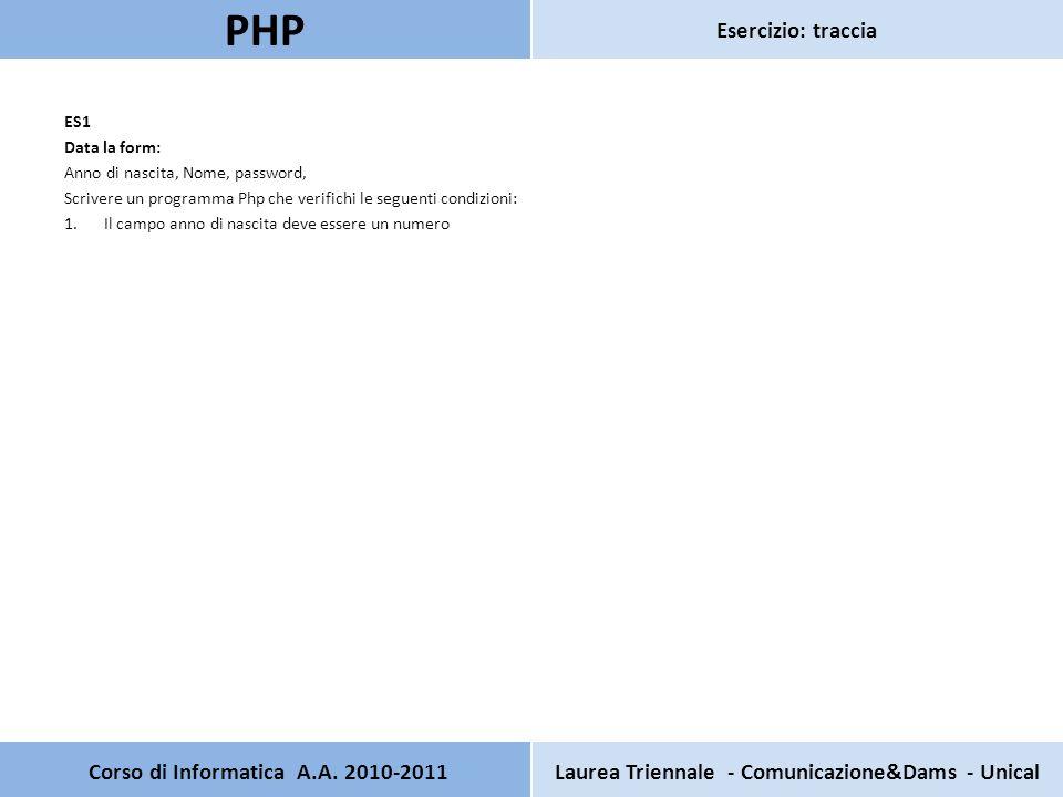 Pagina principale PHP Test HTML Nome: Anno di nascita: Password: Pagina secondaria PHP Test HTML Verifica che la stringa anno sia un numero <?PHP $anno = $_POST[ anno ]; $ris = is_numeric($anno); if($ris == true) echo L Anno è un numero ; else echo L anno deve essere un numero!!.
