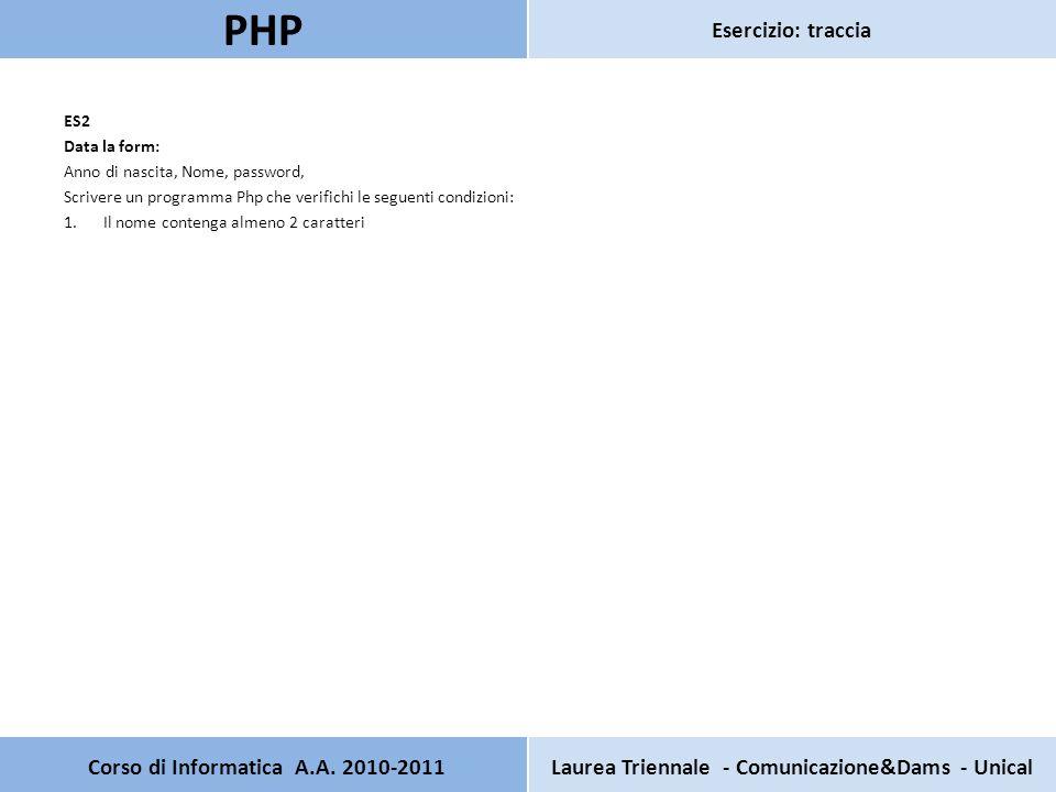 Pagina principale PHP Test HTML Nome: Anno di nascita: Password: Pagina secondaria PHP Test HTML Verifica che il nome contenga almeno 2 caratteri <?PHP $nome= $_POST[ nome ]; $nomeSenzaSpazi = trim($nome); $lunghezza = strlen($nomeSenzaSpazi); echo Lunghezza nome: $lunghezza ; if ($lunghezza < 2) echo Nome non valido! ; else echo Nome OK! ; ?> Corso di Informatica A.A.