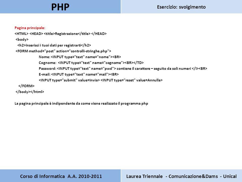 ES2 Data la form: Nome, cognome, password ed email, Scrivere un programma Php che verifichi le seguenti condizioni: 1.Verifica che la password sia valida.