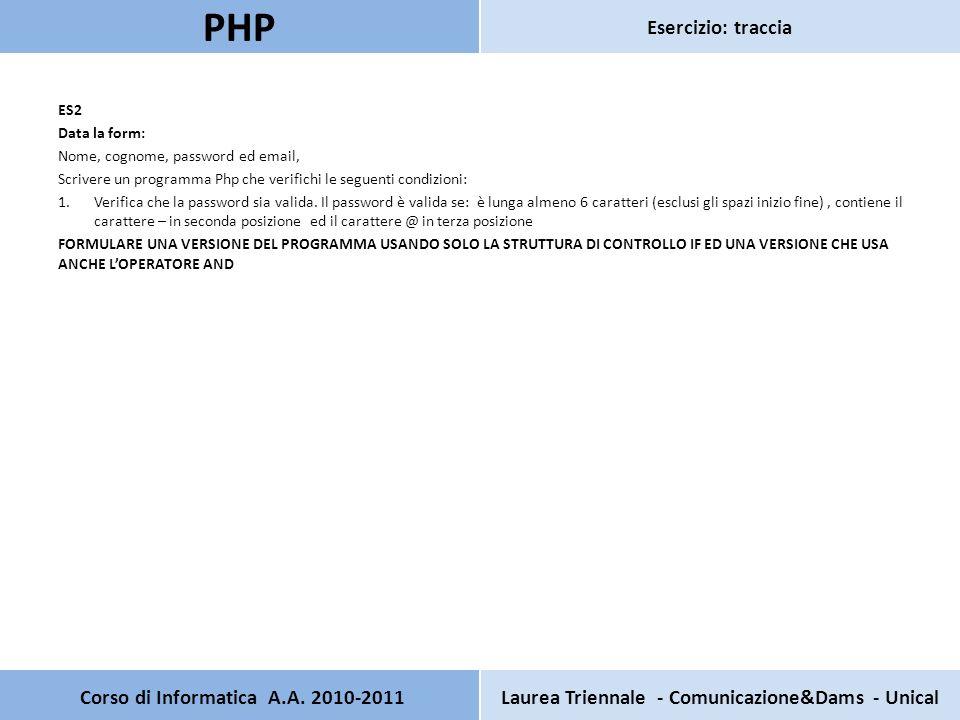 SOLUZIONE CON LA SOLA STRUTTURA DI CONTROLLO IF Pagina secondaria PHP Test HTML Verifica che ila password sia validoa la password è valida se: è lunga almeno 6 caratteri (esclusi gli spazi), contiene il carattere – in seconda posizione ed il carattere @ in terza posizione I dati inseriti sono: Nome: Cognome: Email: Password: <?PHP $password = $_POST[ pwd ]; $pwdSenzaSpazi = trim($password); $lunghezzaPWD = strlen($pwdSenzaSpazi); if($lunghezzaPWD >=6) { $posizioneMENO = strpos($pwdSenzaSpazi, - ); if($posizioneMENO ==2) { $posizioneChiocciola = strpos($pwdSenzaSpazi, @ ); if($posizioneChiocciola ==3) echo la password è valida ; else echo la password Non è valida, deve contenere il carattere @ in posizione 3 ; } else echo la password Non è valida, deve contenere il carattere - in posizione 2 ; }else echo la password ha una lunghezza inferiore a 6 caratteri.