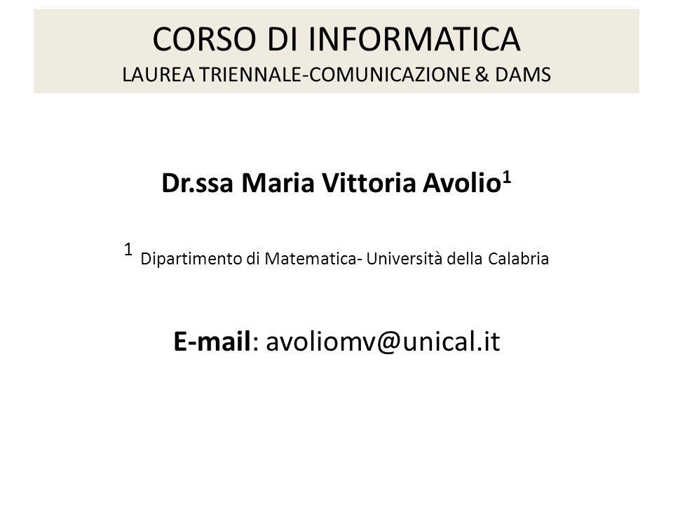CORSO DI INFORMATICA LAUREA TRIENNALE-COMUNICAZIONE & DAMS Dr.ssa Maria Vittoria Avolio 1 1 Dipartimento di Matematica- Università della Calabria E-ma