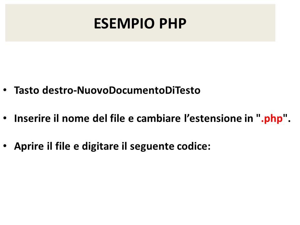 ESEMPIO PHP Tasto destro-NuovoDocumentoDiTesto Inserire il nome del file e cambiare lestensione in