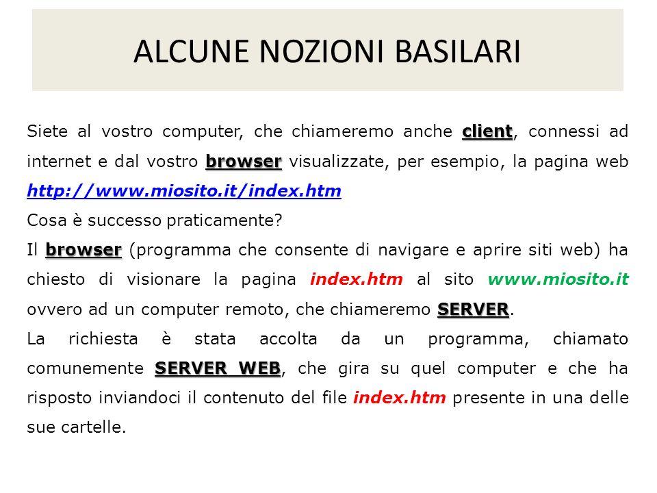 client browser Siete al vostro computer, che chiameremo anche client, connessi ad internet e dal vostro browser visualizzate, per esempio, la pagina w