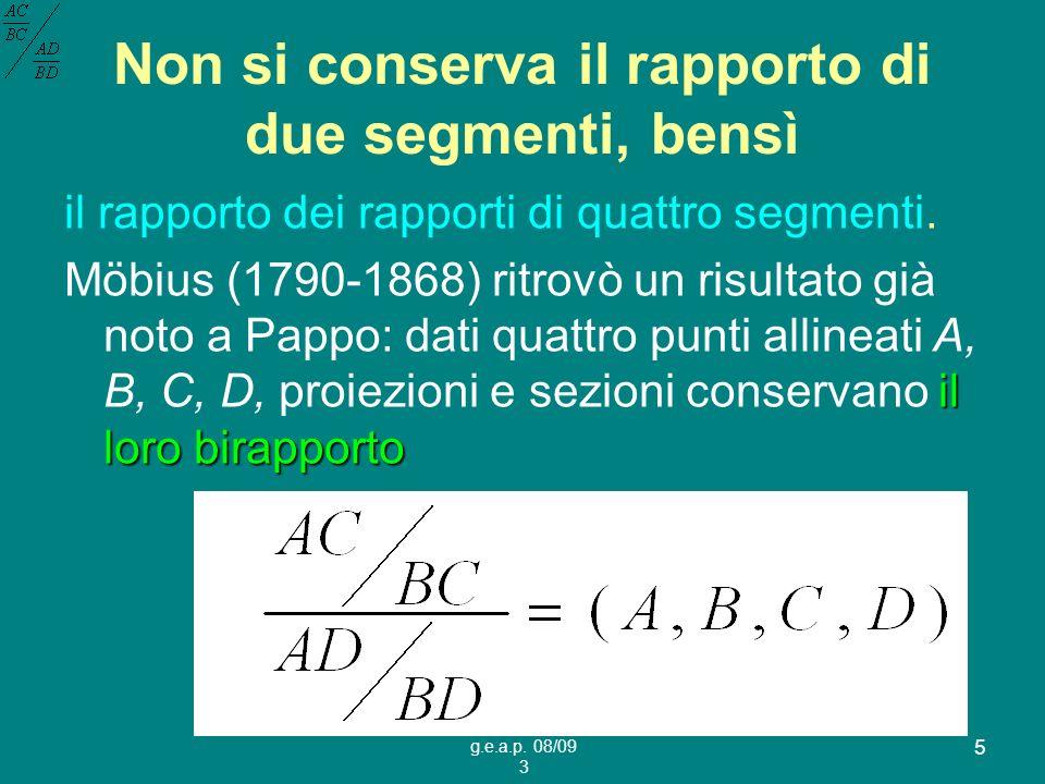 g.e.a.p. 08/09 3 5 Non si conserva il rapporto di due segmenti, bensì il rapporto dei rapporti di quattro segmenti. il loro birapporto Möbius (1790-18