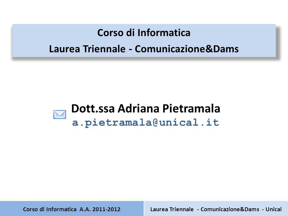 Corso di Informatica A.A. 2011-2012 Corso di Informatica Laurea Triennale - Comunicazione&Dams Laurea Triennale - Comunicazione&Dams - Unical Dott.ssa