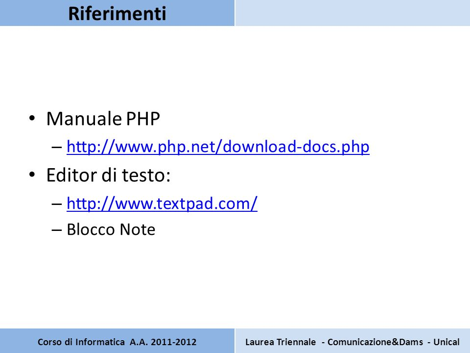 Manuale PHP – http://www.php.net/download-docs.php http://www.php.net/download-docs.php Editor di testo: – http://www.textpad.com/ http://www.textpad.