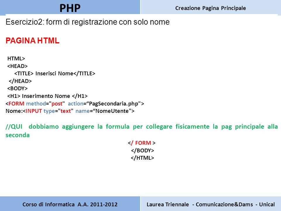Corso di Informatica A.A. 2011-2012Laurea Triennale - Comunicazione&Dams - Unical PHP Creazione Pagina Principale Esercizio2: form di registrazione co