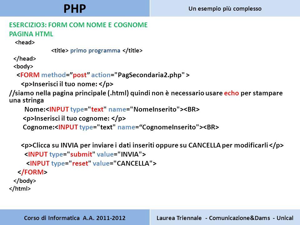 ESERCIZIO3: FORM COM NOME E COGNOME PAGINA HTML primo programma Inserisci il tuo nome: //siamo nella pagina principale (.html) quindi non è necessario