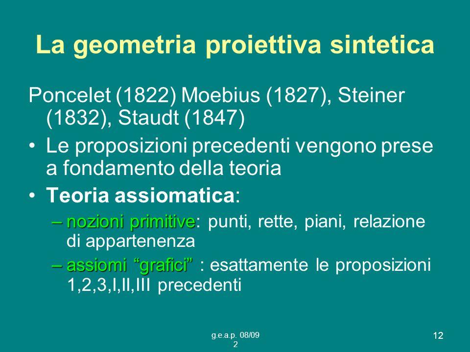 g.e.a.p. 08/09 2 12 La geometria proiettiva sintetica Poncelet (1822) Moebius (1827), Steiner (1832), Staudt (1847) Le proposizioni precedenti vengono