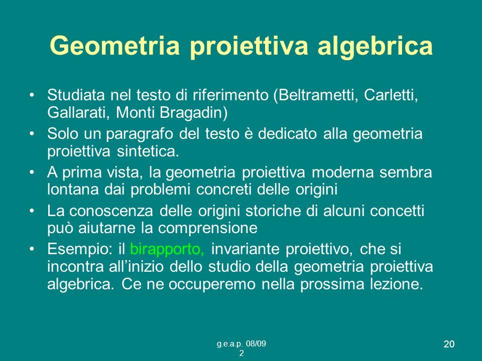 g.e.a.p. 08/09 2 20 Geometria proiettiva algebrica Studiata nel testo di riferimento (Beltrametti, Carletti, Gallarati, Monti Bragadin) Solo un paragr