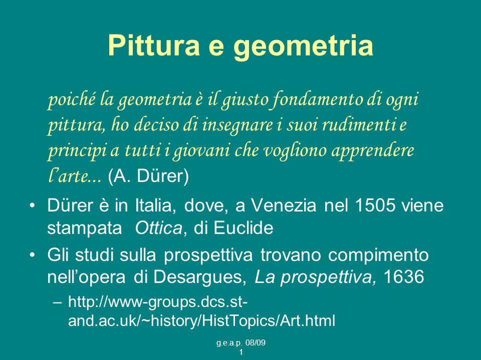 g.e.a.p. 08/09 1 Pittura e geometria poiché la geometria è il giusto fondamento di ogni pittura, ho deciso di insegnare i suoi rudimenti e principi a