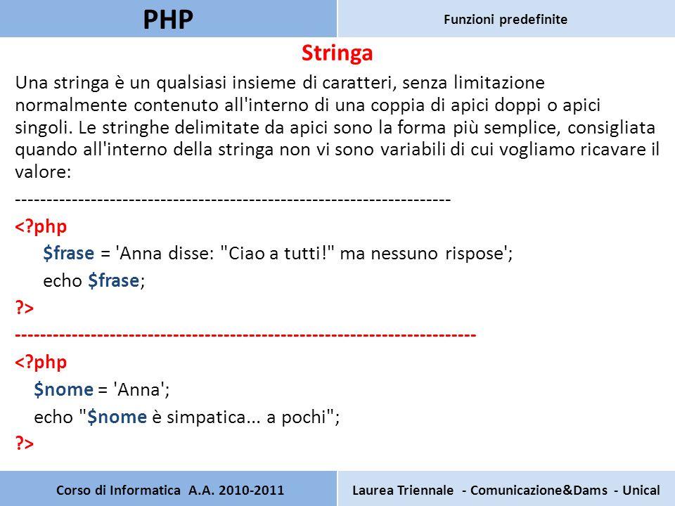 Stringa Una stringa è un qualsiasi insieme di caratteri, senza limitazione normalmente contenuto all interno di una coppia di apici doppi o apici singoli.