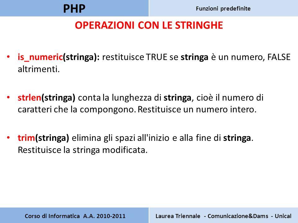 OPERAZIONI CON LE STRINGHE is_numeric(stringa): restituisce TRUE se stringa è un numero, FALSE altrimenti. strlen(stringa) conta la lunghezza di strin
