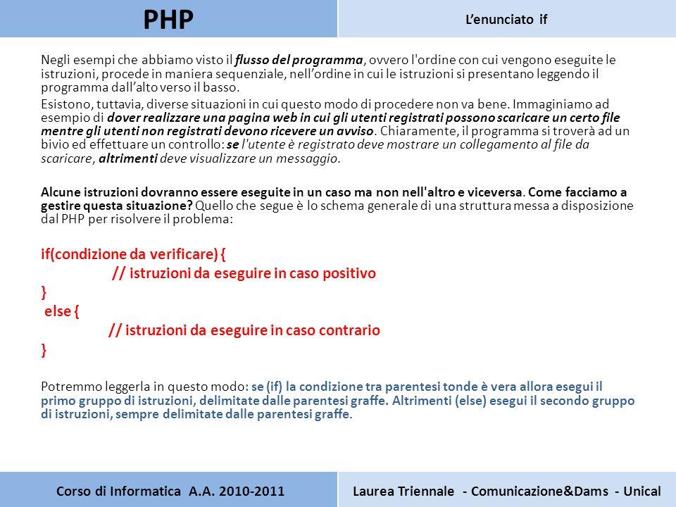 Corso di Informatica A.A. 2010-2011Laurea Triennale - Comunicazione&Dams - Unical PHP Lenunciato if Negli esempi che abbiamo visto il flusso del progr