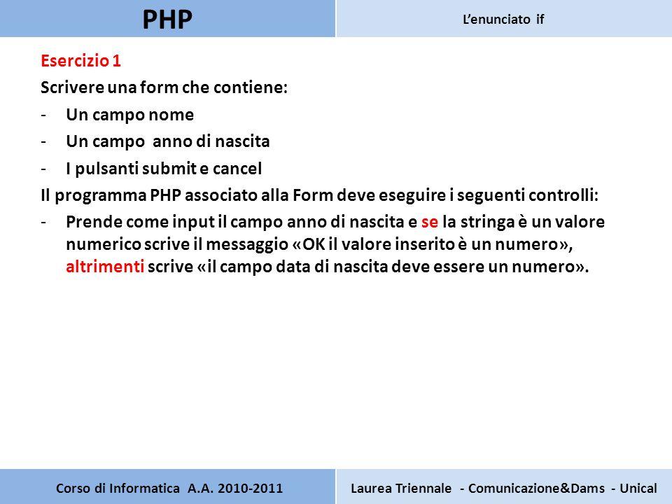 Pagina principale HTML Nome: Anno di nascita: Pagina secondaria salvata sosso il nome : if.php PHP L Verifica che la stringa inserita sia un numero <?PHP $anno = $_POST[ anno ]; $ris = is_numeric($anno); if($ris == true) echo L Anno è un numero ; else echo L anno deve essere un numero!!.