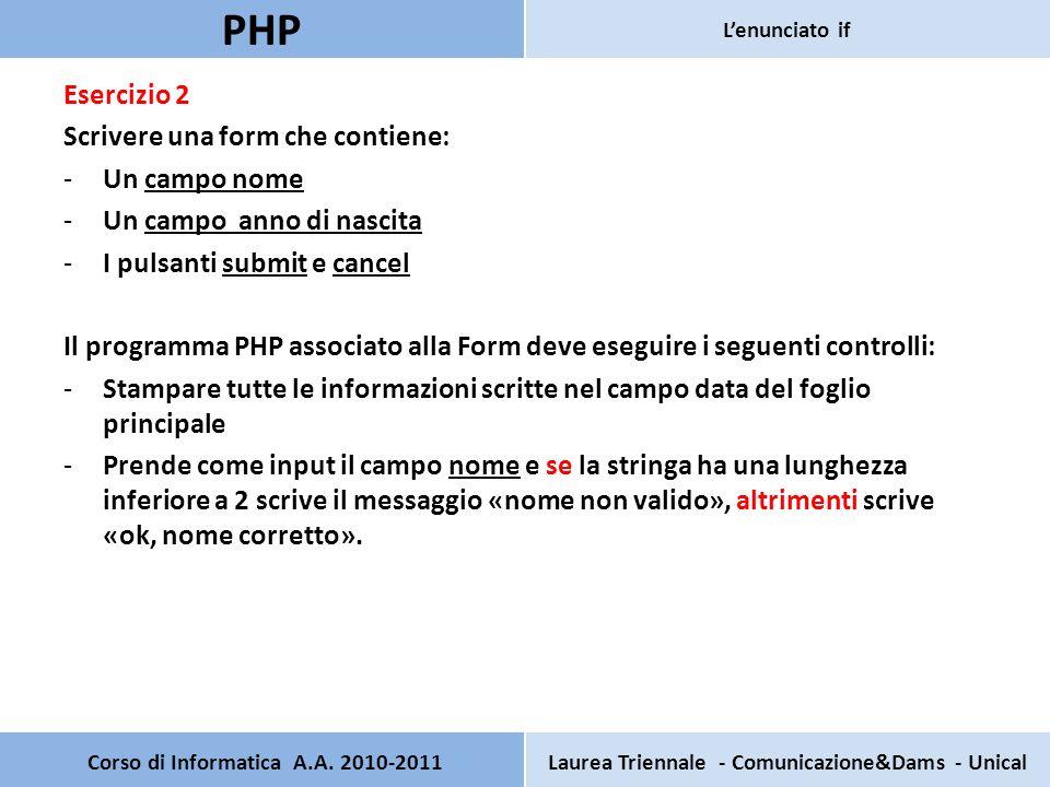 Esercizio 2 Scrivere una form che contiene: -Un campo nome -Un campo anno di nascita -I pulsanti submit e cancel Il programma PHP associato alla Form