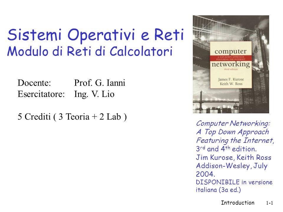 Introduction1-1 Sistemi Operativi e Reti Modulo di Reti di Calcolatori Computer Networking: A Top Down Approach Featuring the Internet, 3 rd and 4 th