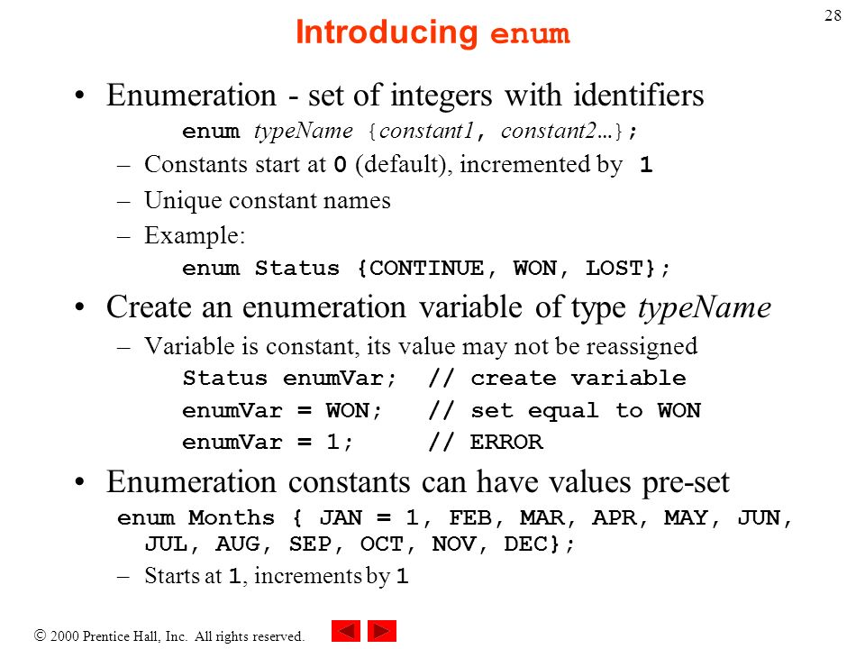 2000 Prentice Hall, Inc. All rights reserved. 28 Introducing enum Enumeration - set of integers with identifiers enum typeName { constant1, constant2