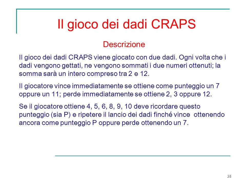 38 Il gioco dei dadi CRAPS Descrizione Il gioco dei dadi CRAPS viene giocato con due dadi.