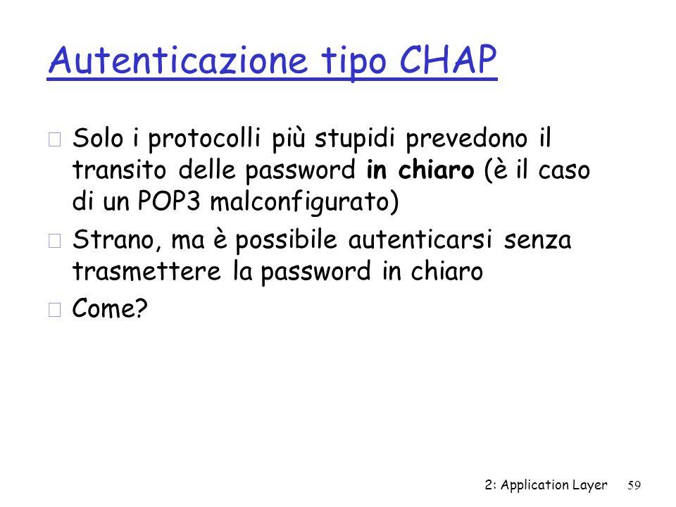 Autenticazione tipo CHAP r Solo i protocolli più stupidi prevedono il transito delle password in chiaro (è il caso di un POP3 malconfigurato) r Strano