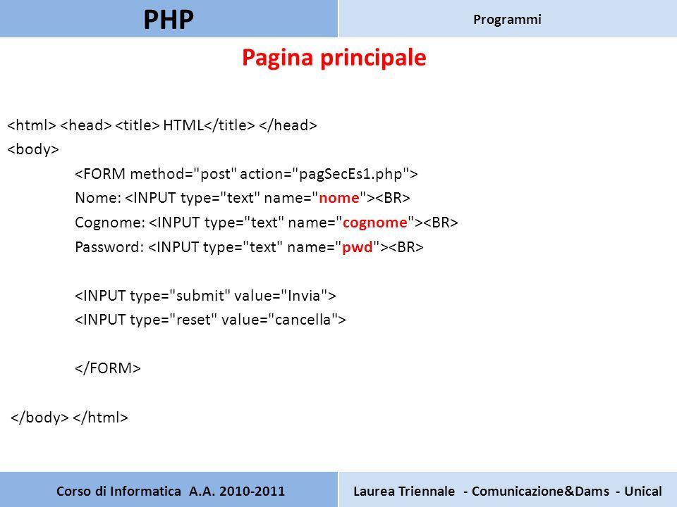 Pagina principale HTML Nome: Cognome: Password: Corso di Informatica A.A. 2010-2011Laurea Triennale - Comunicazione&Dams - Unical PHP Programmi