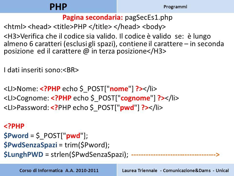 if($LunghPWD <6) //esempio di if concatenati { $PosizioneMENO = strpos($PwdSenzaSpazi, - ); //trova nella stringa $PwdSenzaSpazi il simbolo -, se non lotrova restituisce false if($PosizioneMENO ==2) { $PosizioneChiocciola = strpos($PwdSenzaSpazi, @ ); if($PosizioneChiocciola ==3) echo la password è valida ; else echo la password Non è valida, non contiene @ in posizione 3 ; } else echo la password Non è valida, deve contenere il carattere - in posizione 2 ; }else echo la password ha una lunghezza inferiore a 6 caratteri.