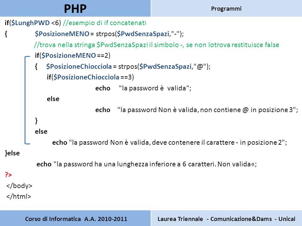 if($LunghPWD <6) //esempio di if concatenati { $PosizioneMENO = strpos($PwdSenzaSpazi,