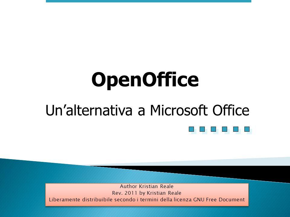 Unalternativa a Microsoft Office OpenOffice Author Kristian Reale Rev. 2011 by Kristian Reale Liberamente distribuibile secondo i termini della licenz