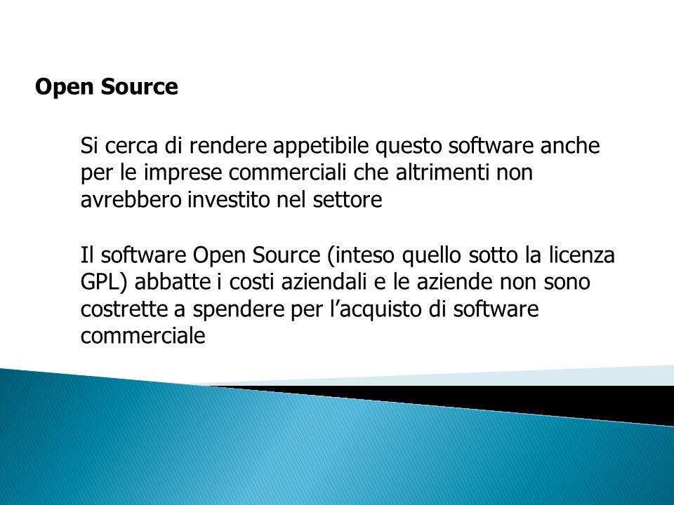 Open Source Si cerca di rendere appetibile questo software anche per le imprese commerciali che altrimenti non avrebbero investito nel settore Il soft